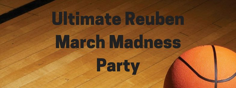 Ultimate Reuben March Madness Party
